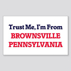 Trust Me, I'm from Brownsville Pennsylvani Sticker